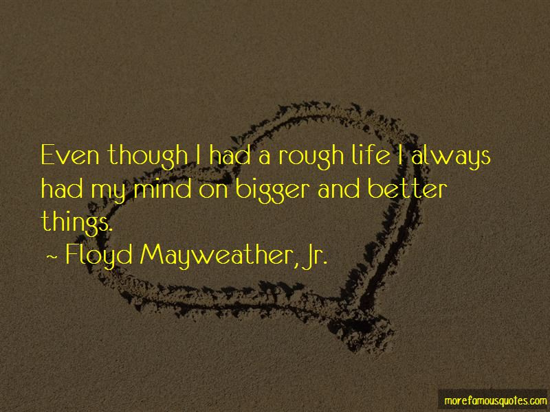 Bigger And Better Things In Life Quotes