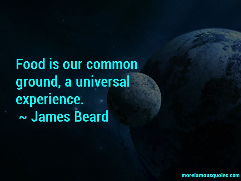 Food Is Our Common Ground Quotes