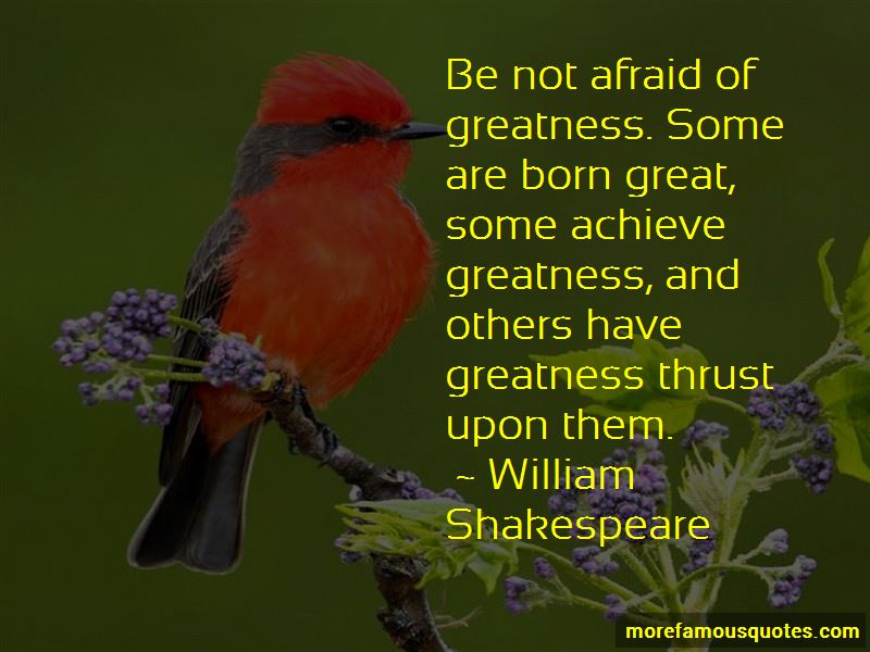 Be Not Afraid Of Greatness Quotes