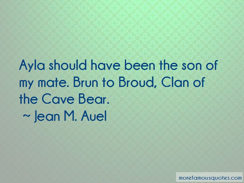 Clan Of The Cave Bear Ayla Quotes Top 1 Quotes About Clan Of The