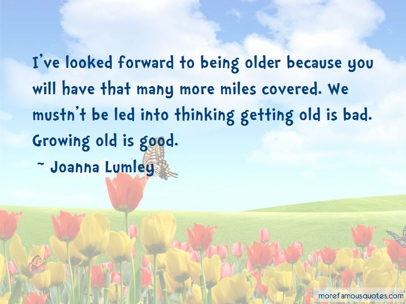 Growing Old Is Good Quotes