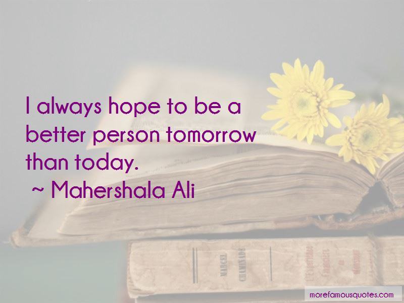 Hope Tomorrow Is Better Than Today Quotes