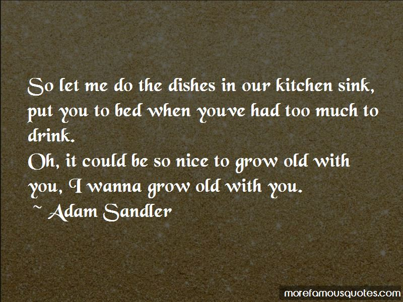 I Just Wanna Grow Old With You Quotes: top 1 quotes about I ...