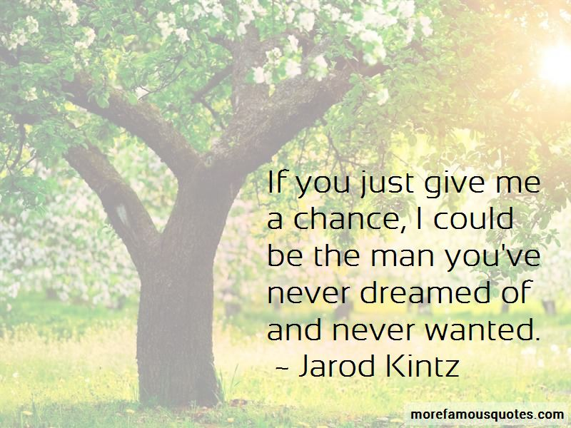 Just Give Me A Chance Quotes