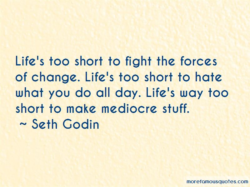 Life's Way Too Short Quotes