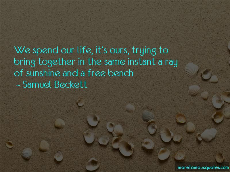 We Spend Our Life Quotes