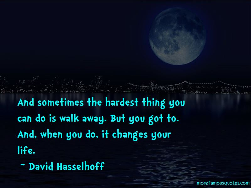 Hardest Thing To Do Is Walk Away Quotes Pictures 3
