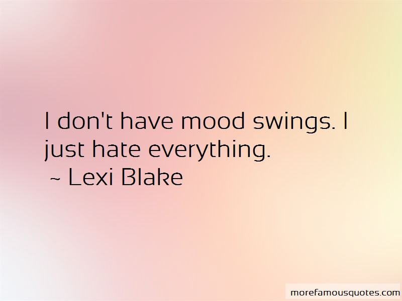 I Hate My Mood Swings Quotes: top 1 quotes about I Hate My Mood ...