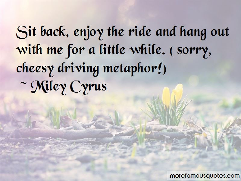 Sit Back And Enjoy The Ride Quotes: top 5 quotes about Sit ...