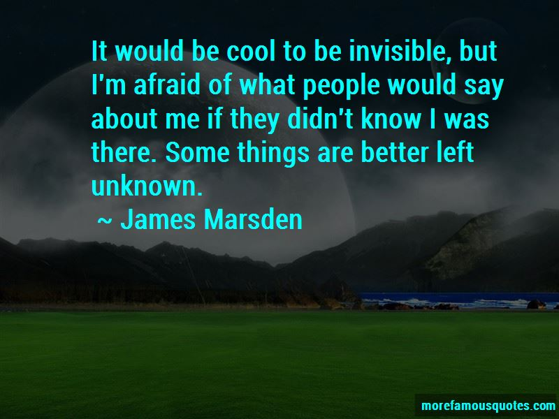 Things Are Better Left Unknown Quotes