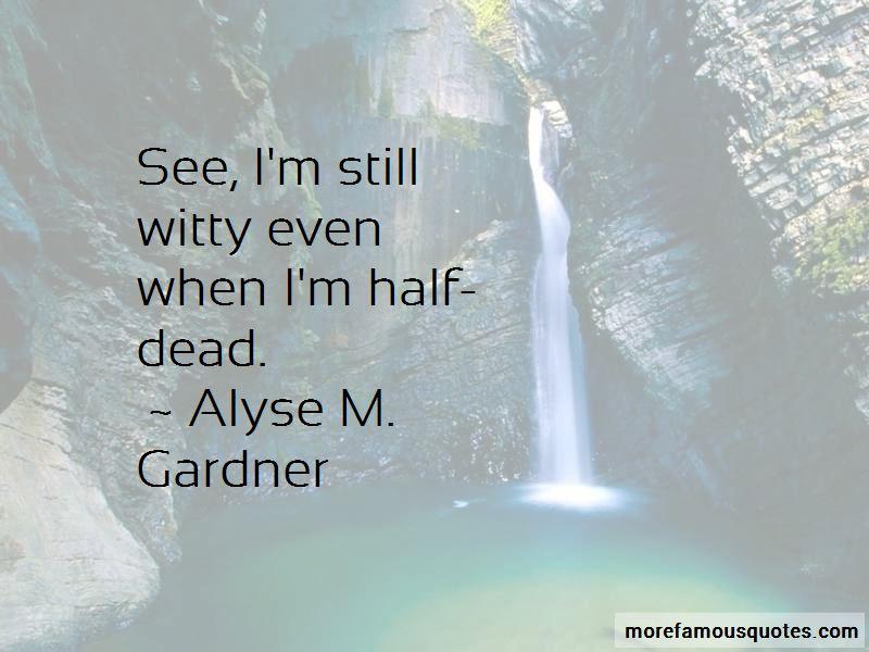 I'm Half Dead Quotes