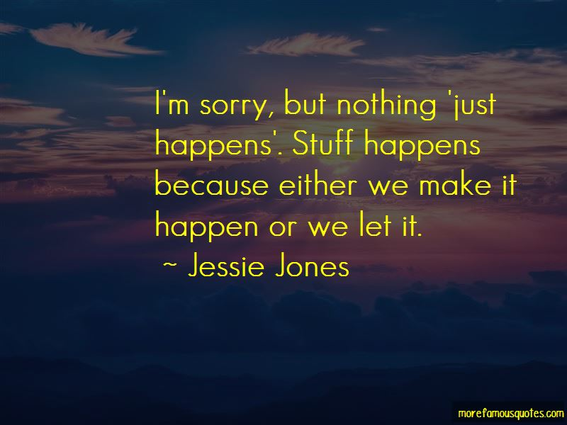 Nothing Just Happens Quotes Pictures 4