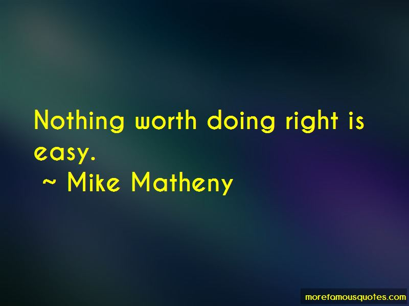 Worth Doing Right Quotes
