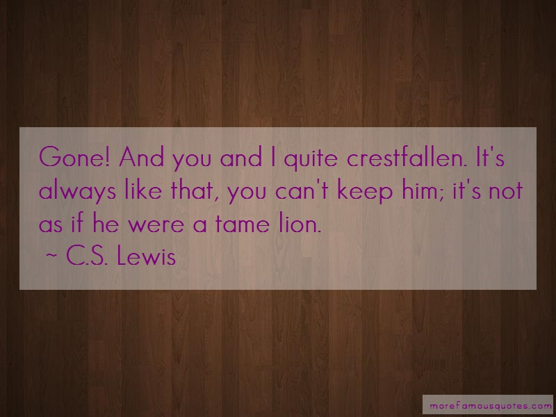 C.S. Lewis Quotes: Gone And You And I Quite Crestfallen Its
