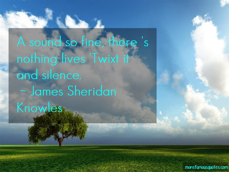 James Sheridan Knowles Quotes: A sound so fine there s nothing lives