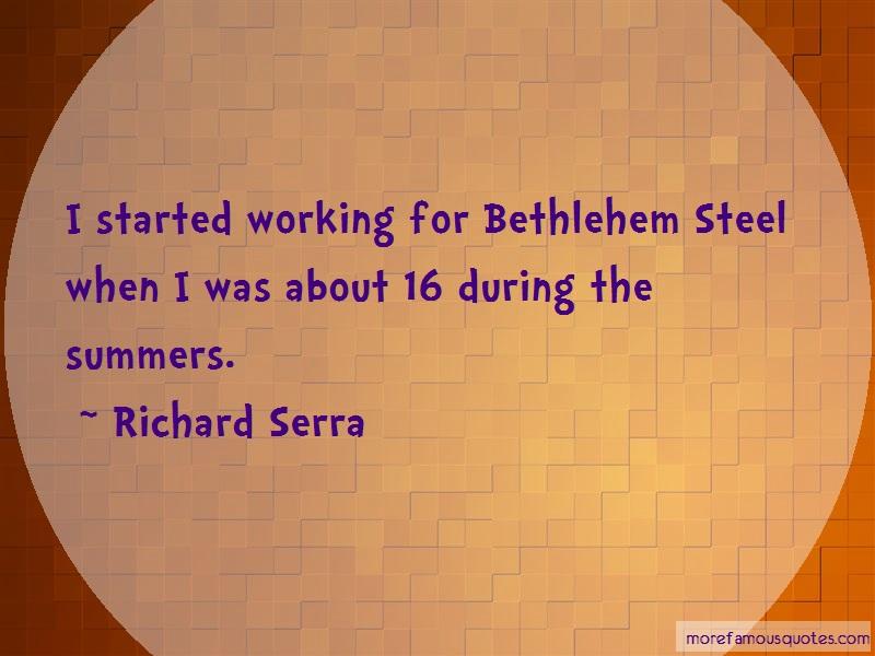 Richard Serra Quotes: I started working for bethlehem steel