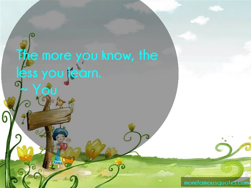 You Quotes: The More You Know The Less You Learn