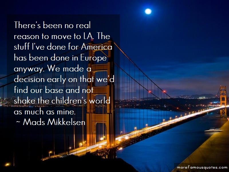 Mads Mikkelsen Quotes: Theres Been No Real Reason To Move To La