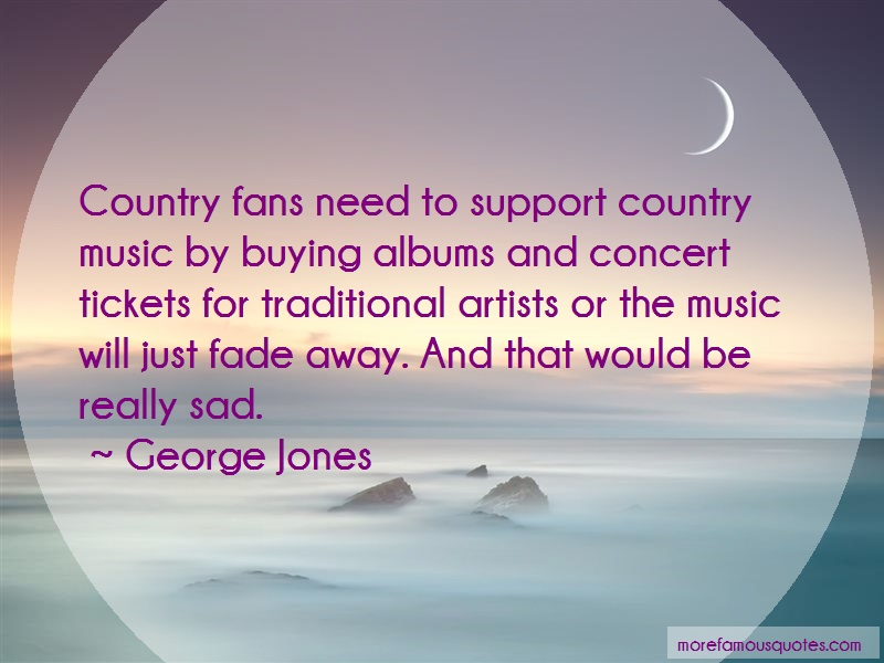 George Jones Quotes: Country Fans Need To Support Country