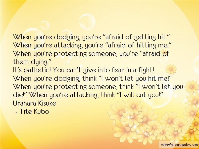 Tite Kubo Quotes: When Youre Dodging Youre Afraid Of