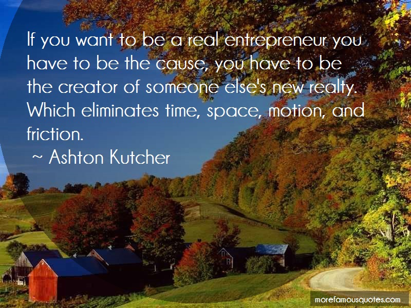 Ashton Kutcher Quotes: If you want to be a real entrepreneur
