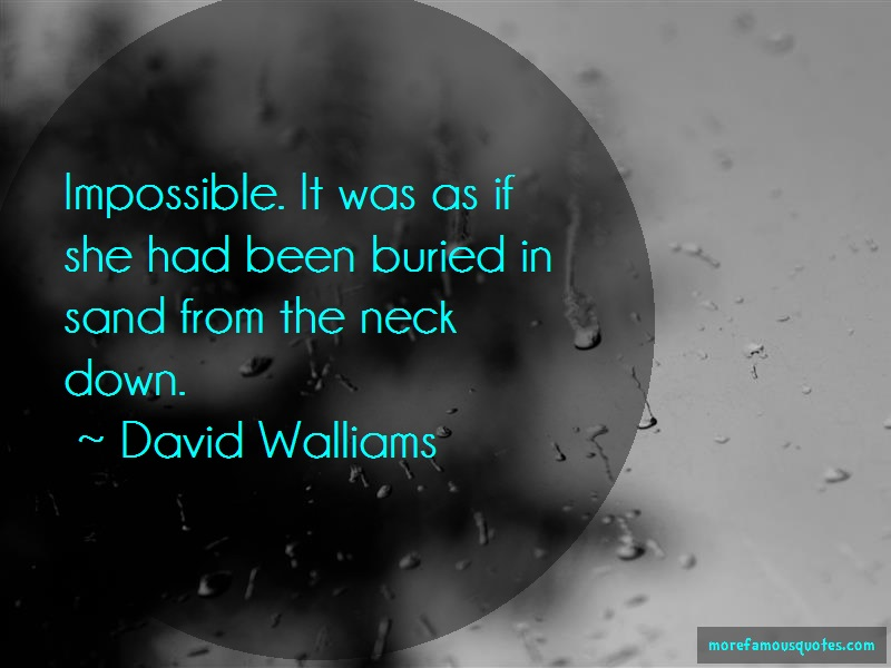 David Walliams Quotes: Impossible it was as if she had been