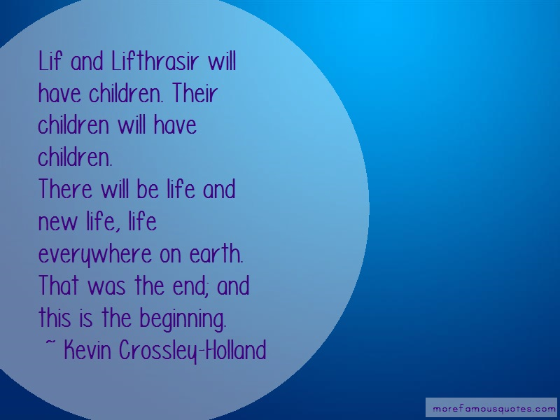 Kevin Crossley-Holland Quotes: Lif and lifthrasir will have children
