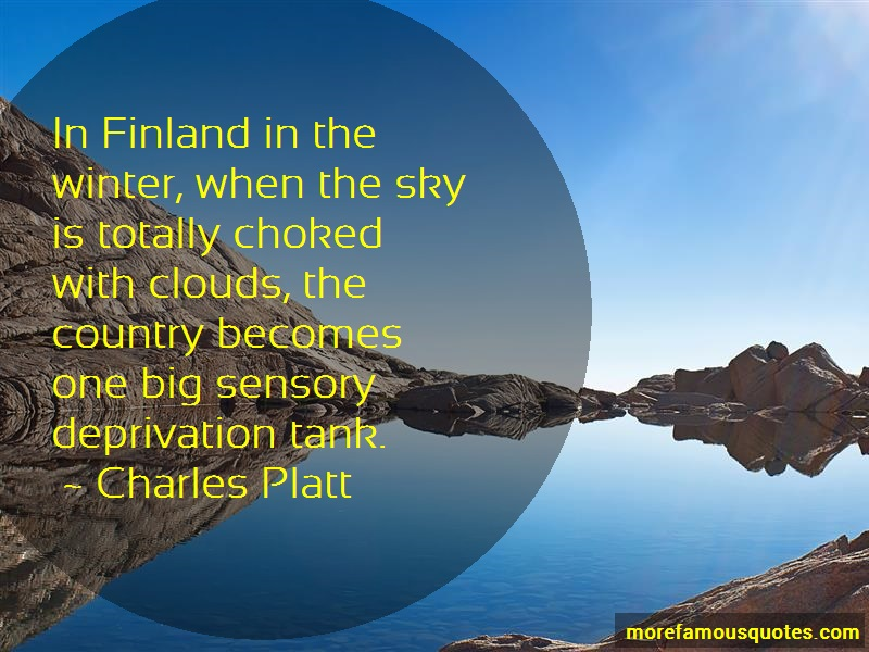 Charles Platt Quotes: In finland in the winter when the sky is