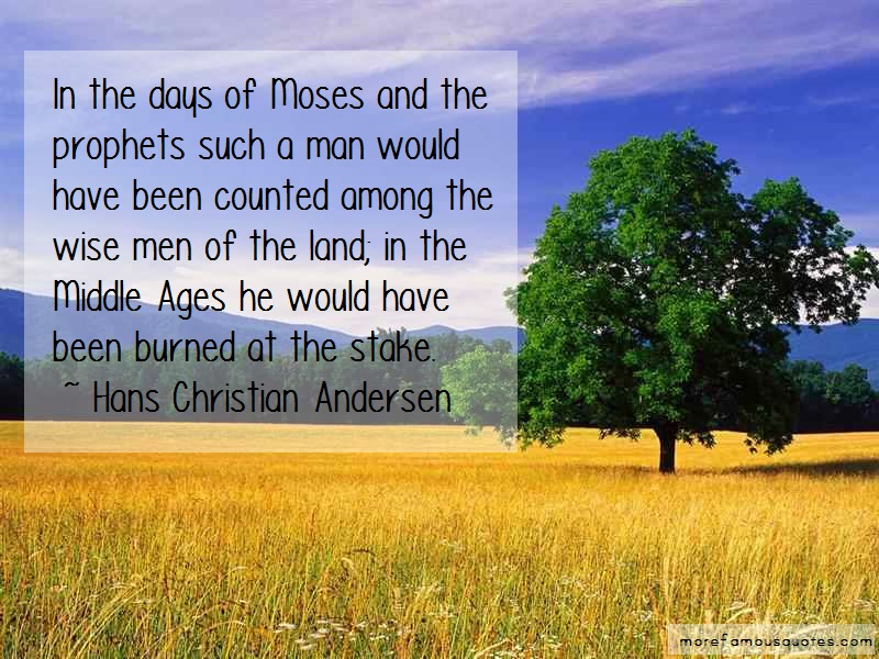 Hans Christian Andersen Quotes: In The Days Of Moses And The Prophets