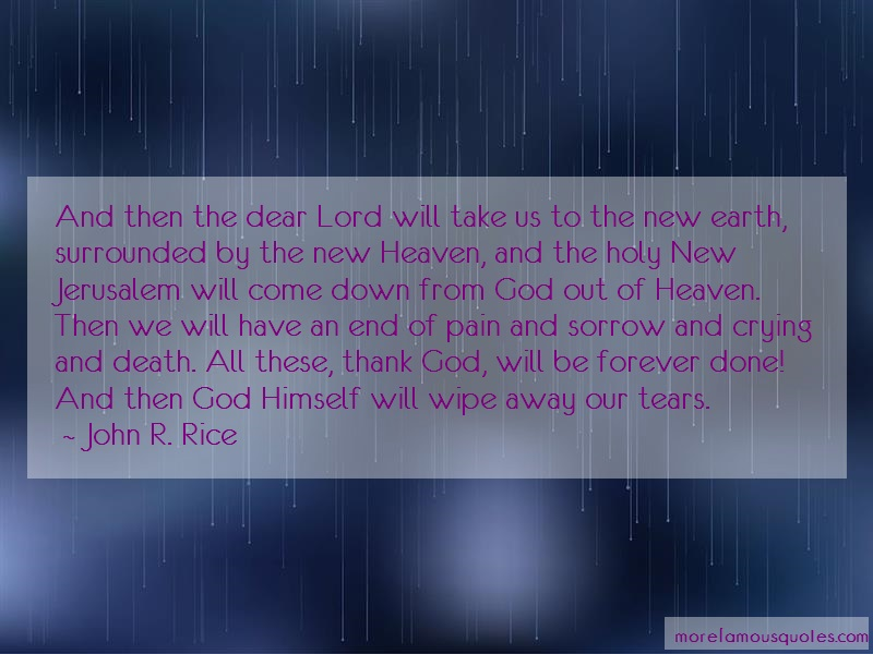 John R. Rice Quotes: And then the dear lord will take us to
