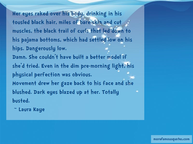 Laura Kaye Quotes: Her eyes raked over his body drinking in