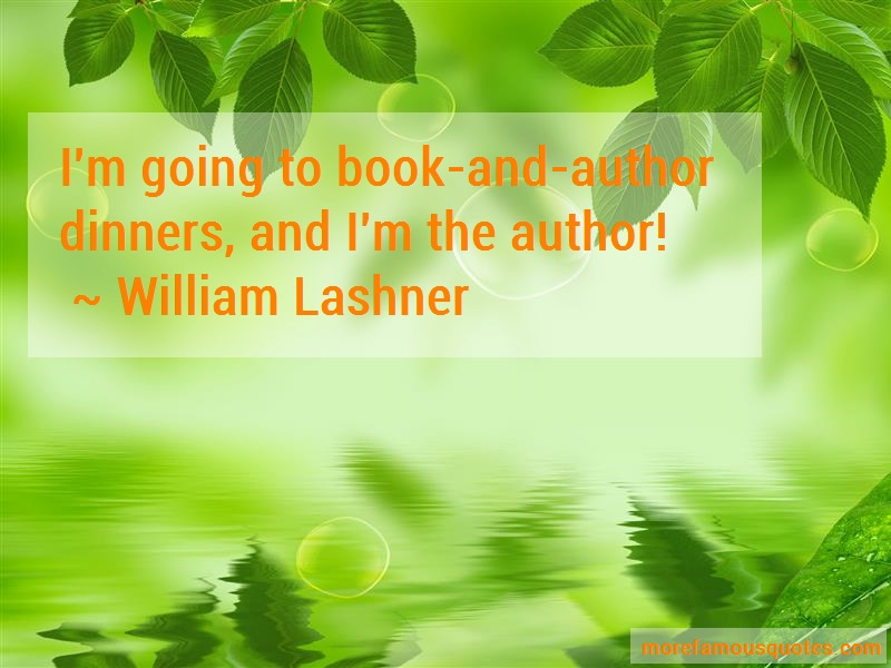 William Lashner Quotes: Im going to book and author dinners and
