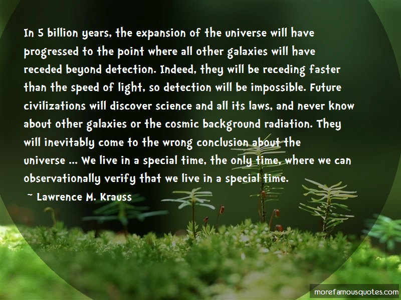 Lawrence M. Krauss Quotes: In 5 Billion Years The Expansion Of The