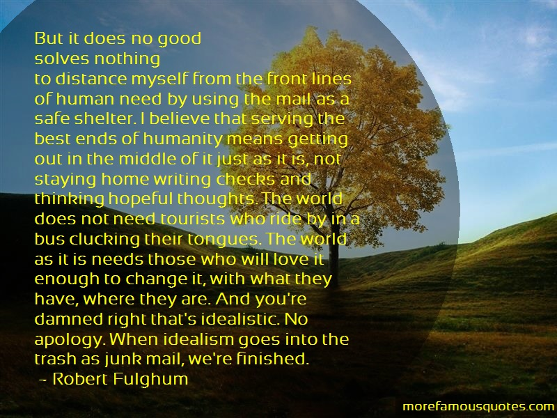 Robert Fulghum Quotes: But it does no goodsolves nothingto