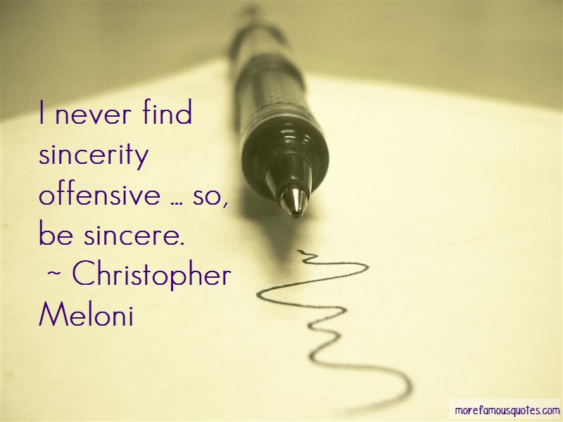 Christopher Meloni Quotes: I never find sincerity offensive so be