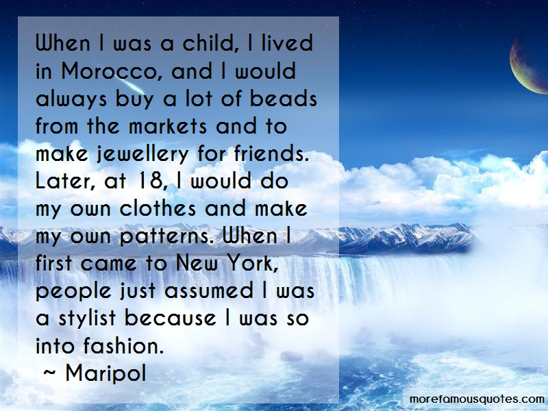 Maripol Quotes: When i was a child i lived in morocco