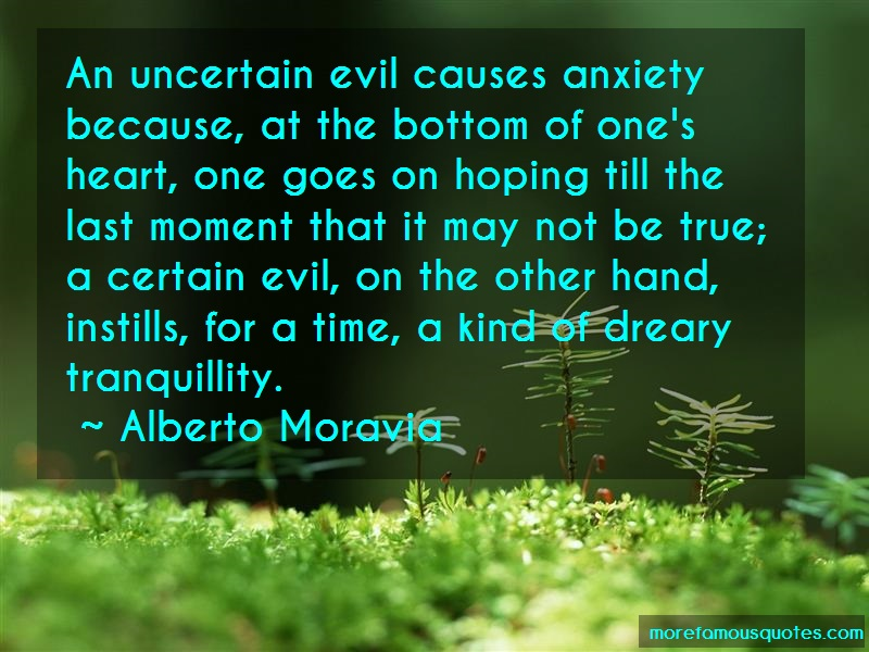 Alberto Moravia Quotes: An Uncertain Evil Causes Anxiety Because