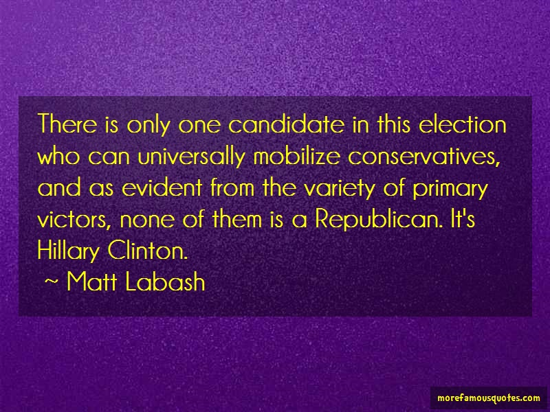 Matt Labash Quotes: There is only one candidate in this