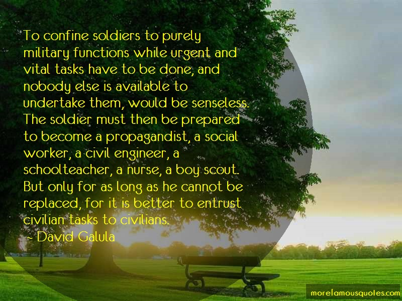 David Galula Quotes: To Confine Soldiers To Purely Military