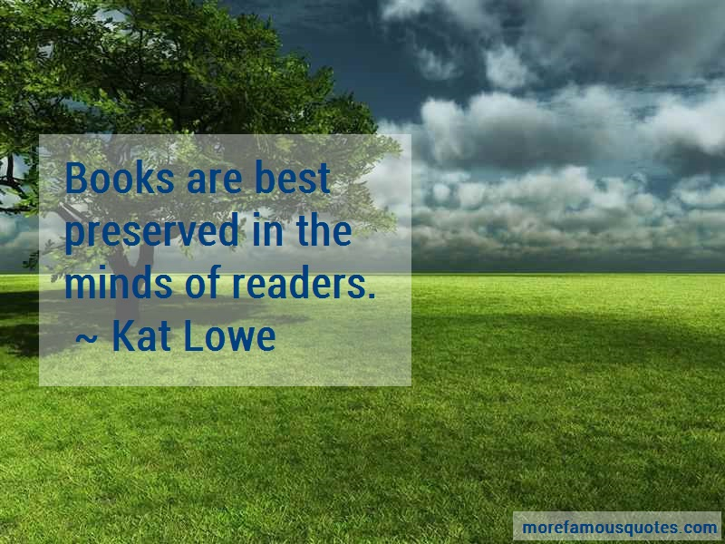 Kat Lowe Quotes: Books Are Best Preserved In The Minds Of