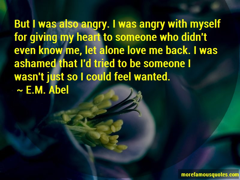 E.M. Abel Quotes: But i was also angry i was angry with