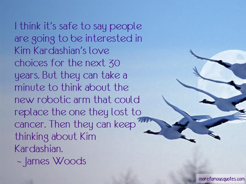 James Woods Quotes: I think its safe to say people are going