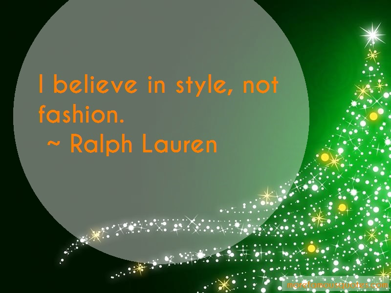 Ralph Lauren Quotes: I believe in style not fashion