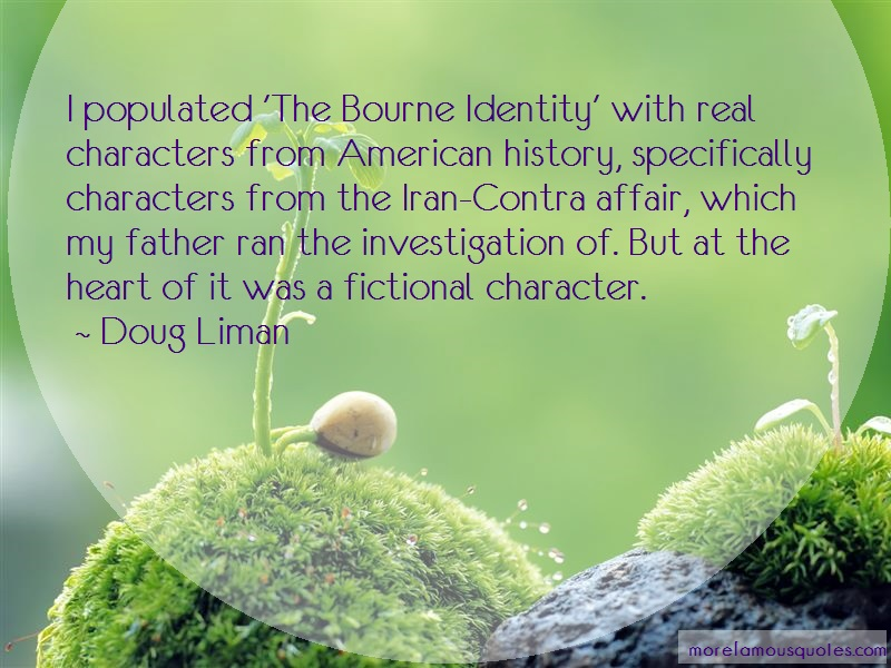 Doug Liman Quotes: I populated the bourne identity with