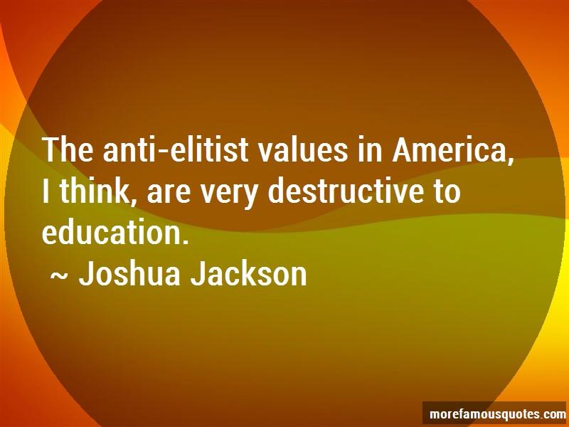 Joshua Jackson Quotes: The anti elitist values in america i