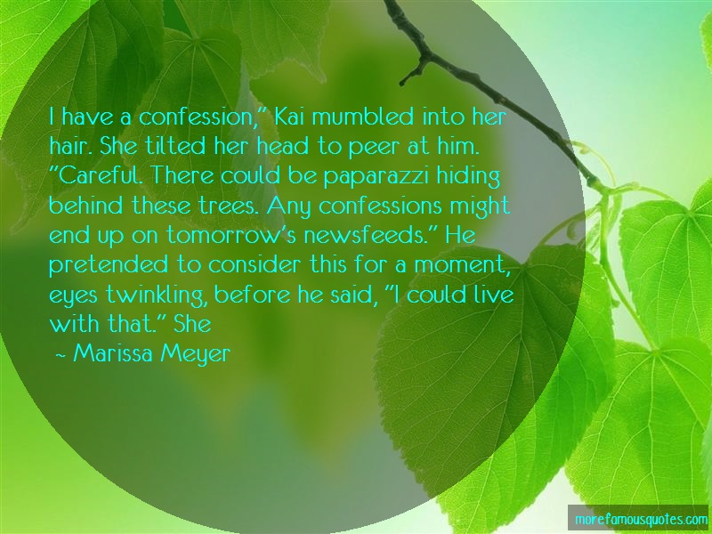 Marissa Meyer Quotes: I have a confession kai mumbled into her