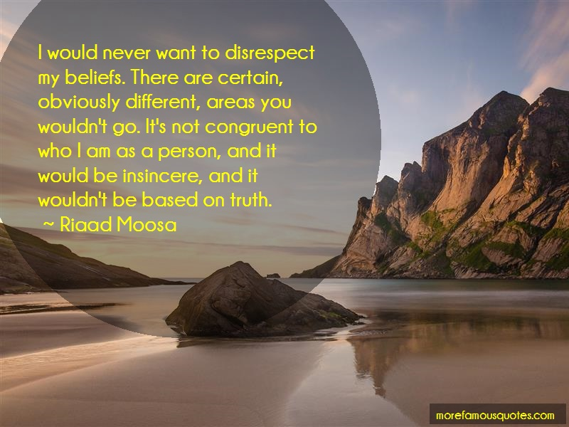 Riaad Moosa Quotes: I Would Never Want To Disrespect My