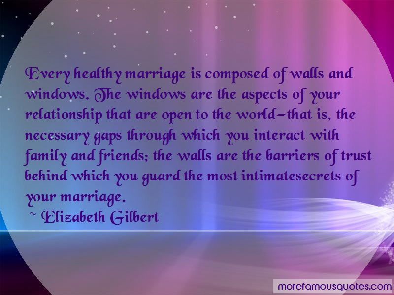 Elizabeth Gilbert Quotes: Every Healthy Marriage Is Composed Of