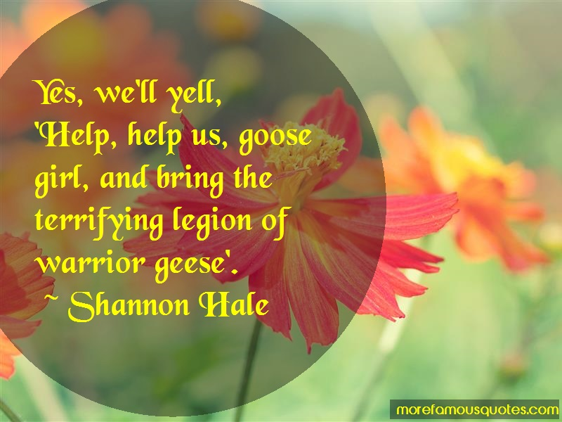 Shannon Hale Quotes: Yes Well Yell Help Help Us Goose Girl