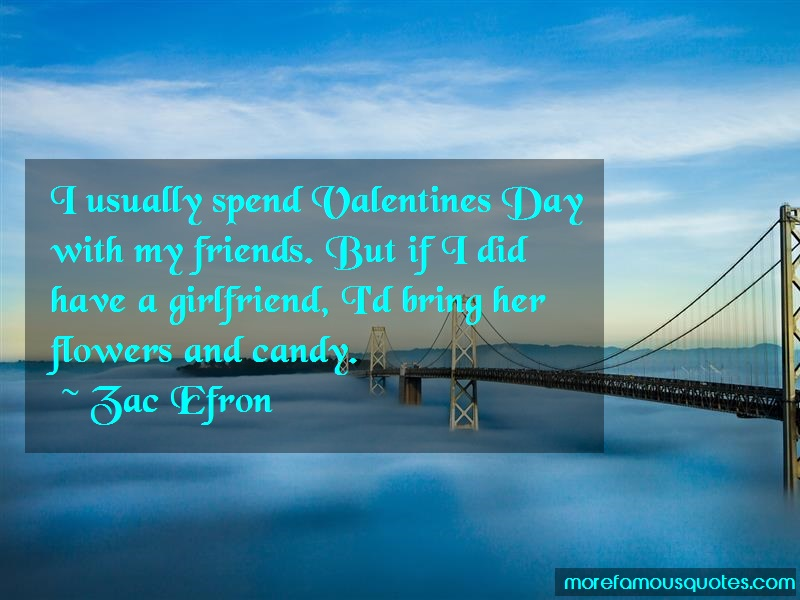 Zac Efron Quotes: I Usually Spend Valentines Day With My